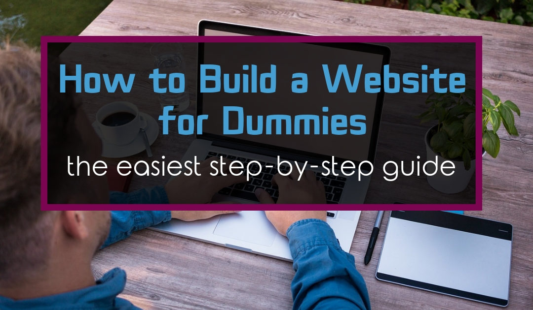 How to Build a Website for Dummies [The Easiest Step-By-Step Guide]