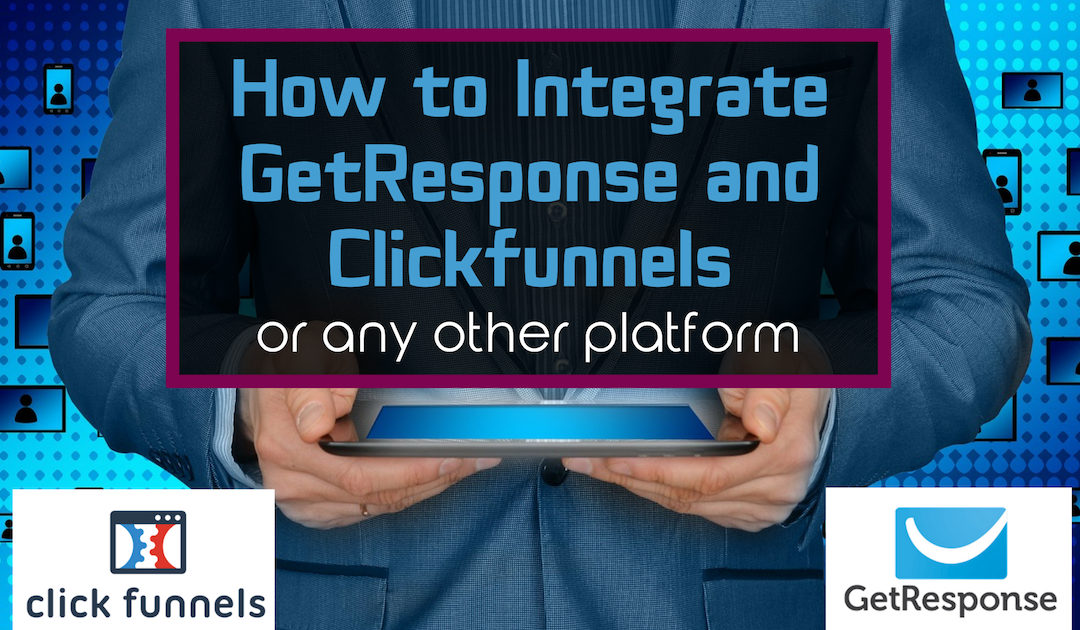 How to Integrate GetResponse with Clickfunnels [Or Any Other Platform]