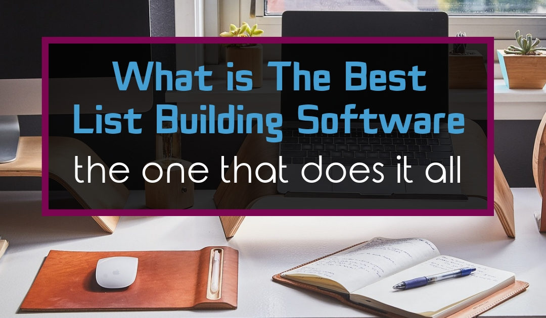 What Is The Best List Building Software [The One That Does it All]