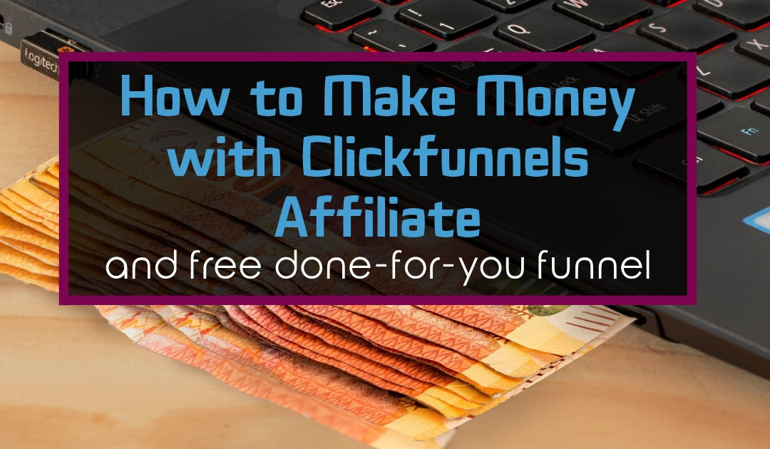 How to Make Money with Clickfunnels Affiliate [+ FREE Done-for-you Affiliate Funnel]